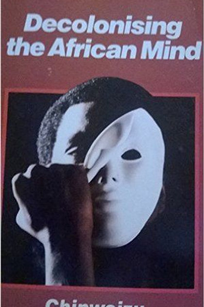 Decolonising the African Mind by Chinweizu