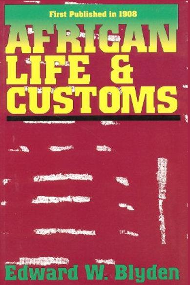 African Life & Customs by Edward Wilmot Blyden