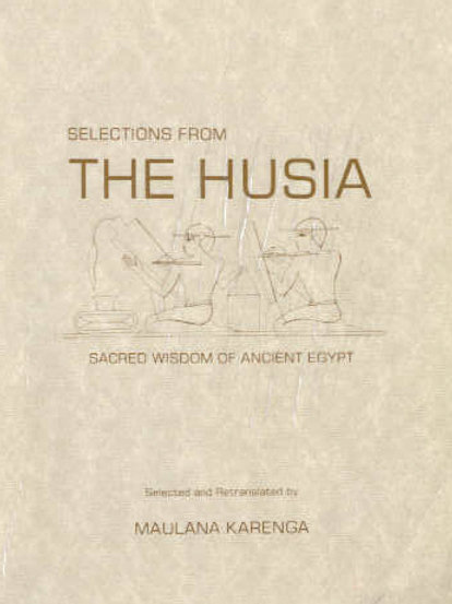 Selections from the Husia: Sacred Wisdom of Ancient Egypt by Maulana Karenga