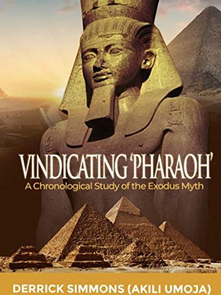 Vindicating 'Pharaoh': A Chronological Study of the Exodus Myth- Derrick Simmon