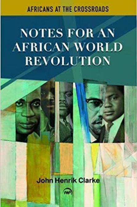 Africas at the Crossroads: African World Revolution by John Henrik Clarke