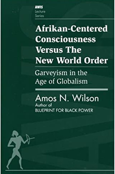 Afrikan-Centered Consciousness Versus the New World Order: Garveyism in the Age