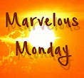 Marvelous Monday