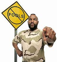 No fools...