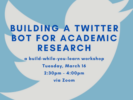 Workshop: Building a Twitter Bot for Academic Research (3/16)