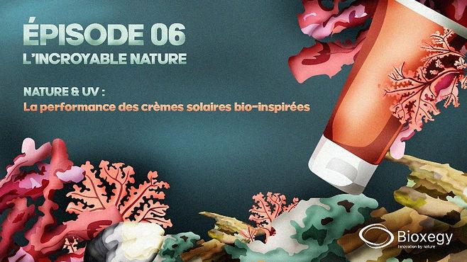 Incroyable Nature Épisode 6 Crèmes Bio-I