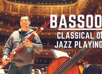 Bassoon:  Classical and Jazz Playing