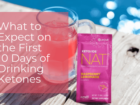 What to Expect on the First 10 Days of Drinking Ketones