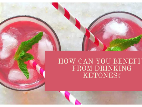 How Can You Benefit from Drinking Ketones?