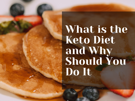 What is the Keto Diet and Why Should You Do It