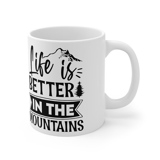 Life Is Better In The Mountains Ceramic Mug 11oz