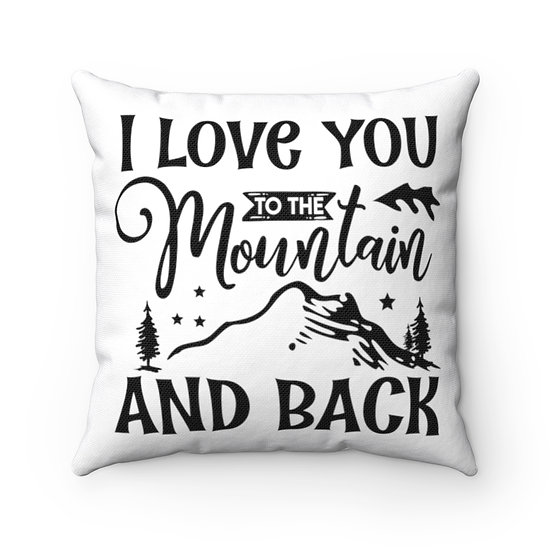I Love You To The Mountain And Back Spun Polyester Square Pillow