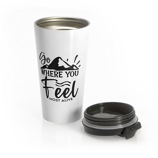 Go Where You Feel Most Alive Stainless Steel Travel Mug