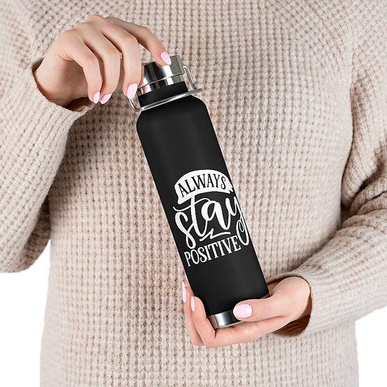 Always Stay Positive Vacuum Insulated Bottle