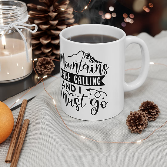 Mountains Are Calling And I Must Go Ceramic Mug 11oz