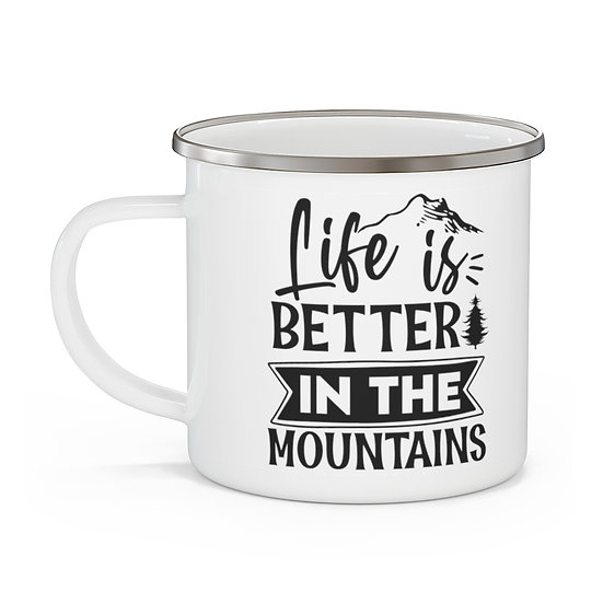 Life Is Better In The Mountains Enamel Camping Mug
