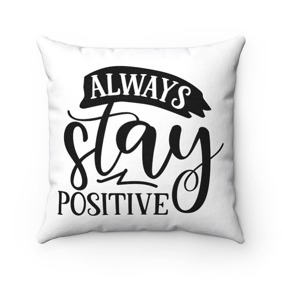 Always Stay Positive Spun Polyester Square Pillow