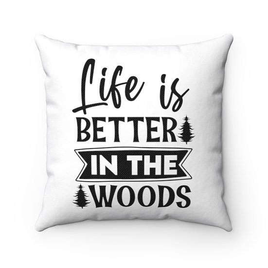 Life Is Better In The Woods Spun Polyester Square Pillow