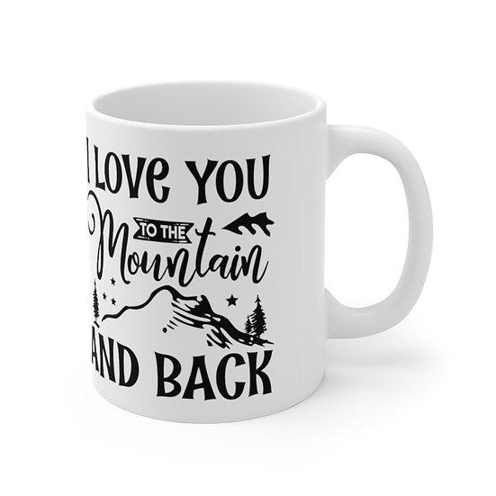 Love You To The Mountain And Back Ceramic Mug 11oz