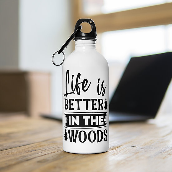 Life Is Better In The Woods Stainless Steel Water Bottle