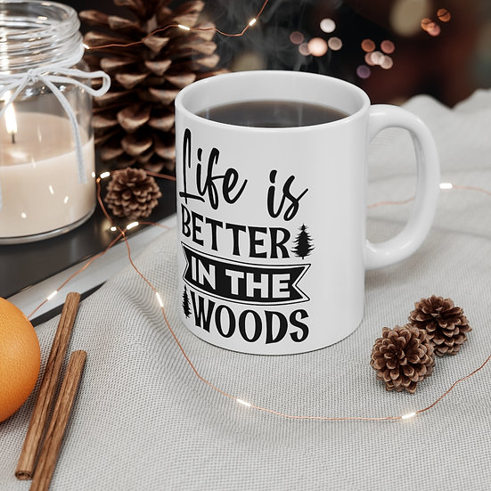 Life Is Better In The Woods Ceramic Mug 11oz
