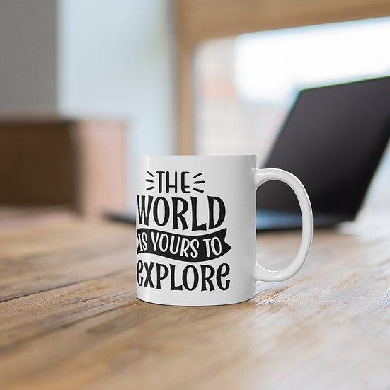 The World Is Yours To Explore Ceramic Mug 11oz