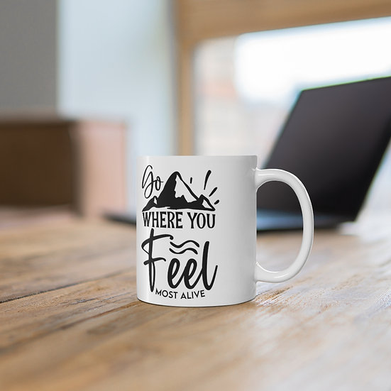 Go where You Feel Most Alive Ceramic Mug 11oz