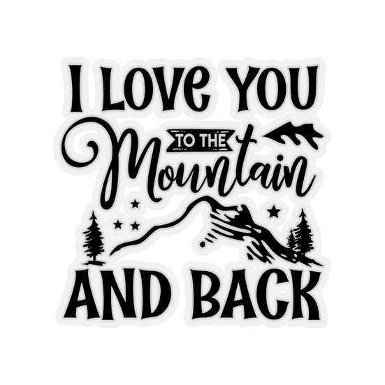 I Love You To The Mountain And Back Kiss-Cut Stickers