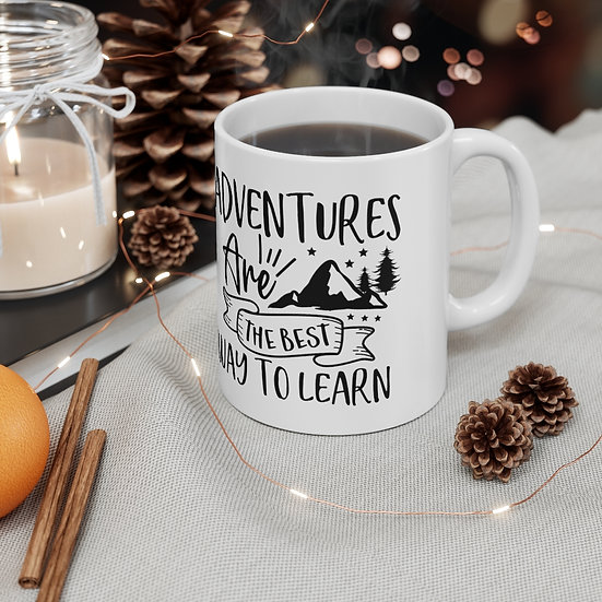 Adventures Are The Best Way To Learn Ceramic Mug 11oz