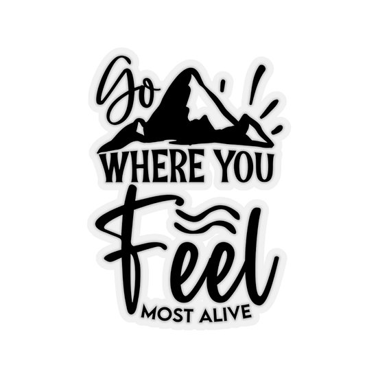 Where You Feel Most Alive Kiss-Cut Stickers