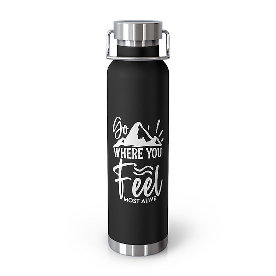 Go Where You Feel Most Alive Vacuum Insulated Bottle