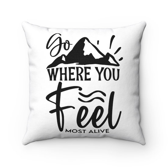 Go Where You Feel Most Alive Spun Polyester Square Pillow