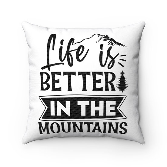 Life Is Better In The Mountains Spun Polyester Square Pillow