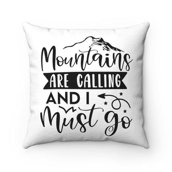 Mountains Are Calling And I Must Go Spun Polyester Square Pillow
