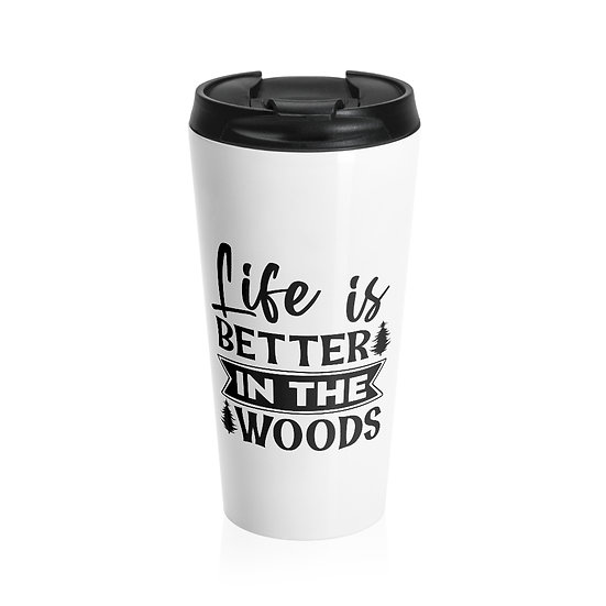 Life Is Better In The Woods Stainless Steel Travel Mug