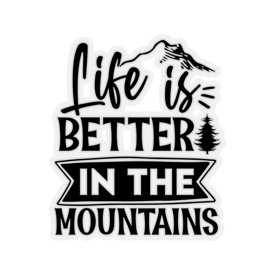 Life Is Better In The Mountains Kiss-Cut Stickers