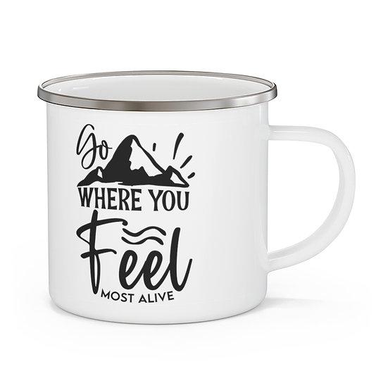 Go Where You Feel Most Alive Enamel Camping Mug