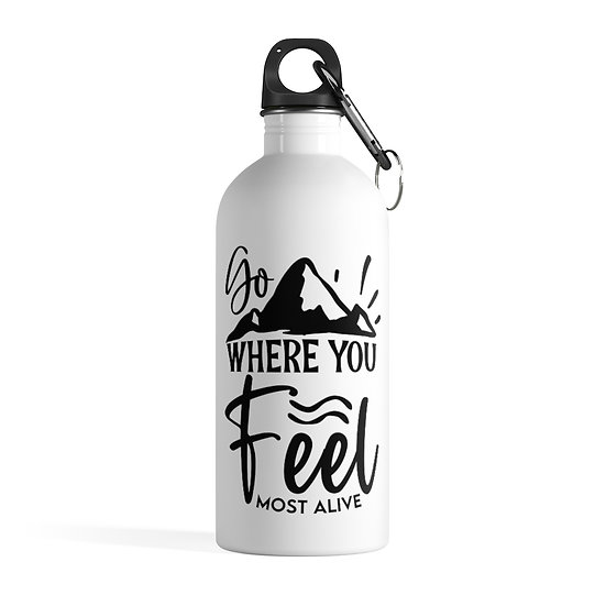 Go Where You Feel Most Alive Stainless Steel Water Bottle