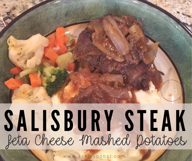 Salisbury Steak with Feta Cheese Mashed Potatoes!