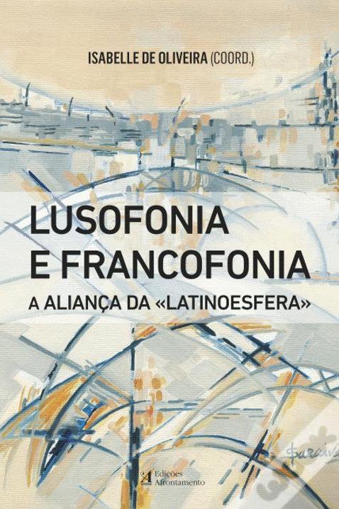 Lusofonia e Francofonia: A aliança da <Latinoesfera>