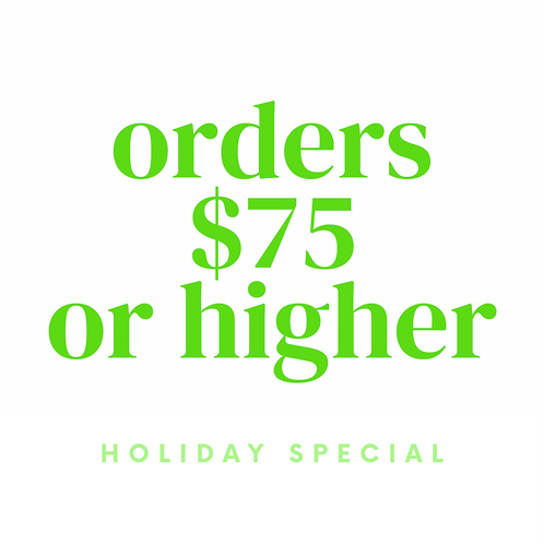 Holiday Special: Orders $75 or higher