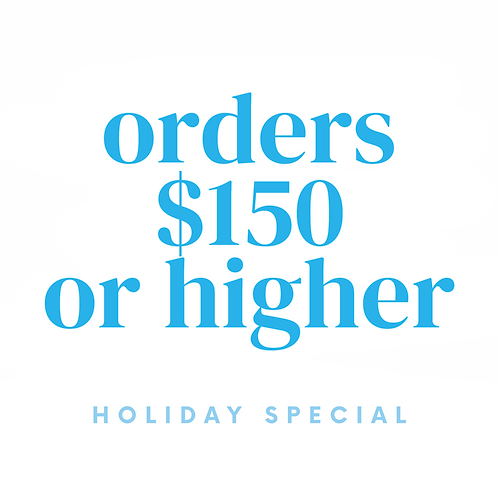 Holiday Special: Orders $150 or higher
