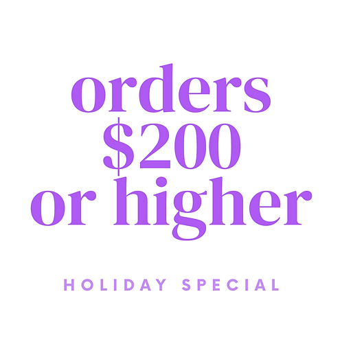 Holiday Special: Orders $200 or higher