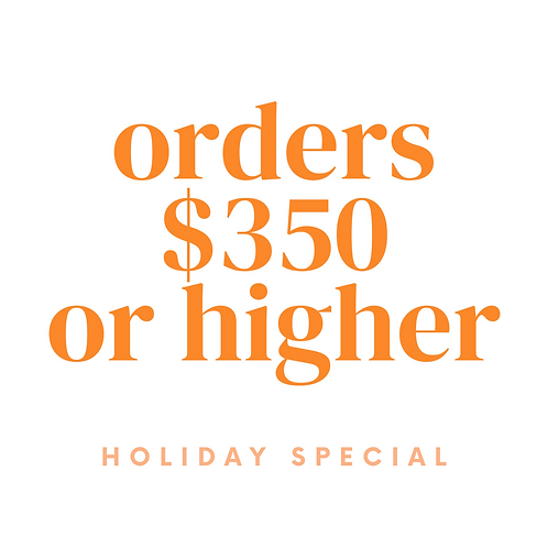 Holiday Special: Orders $350 or higher