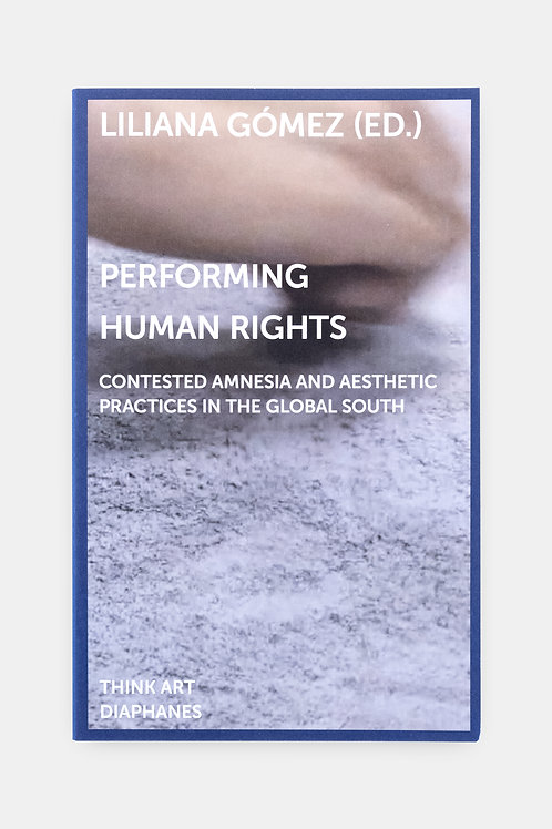 Performing Human Rights - Contested Amnesia and Aesthetic Practices