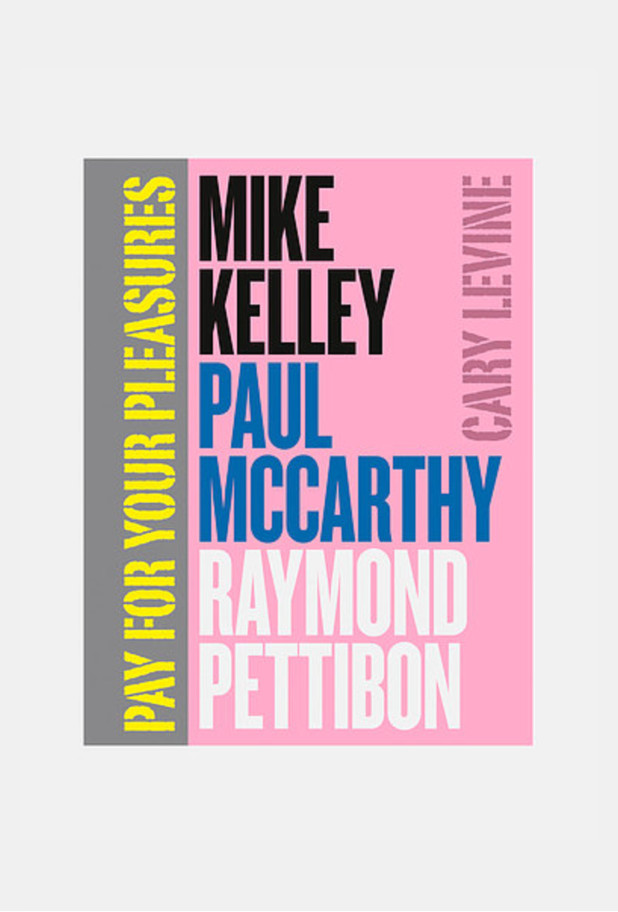 MIKE KELLY, ET AL. - PAY FOR YOUR PLEASURES