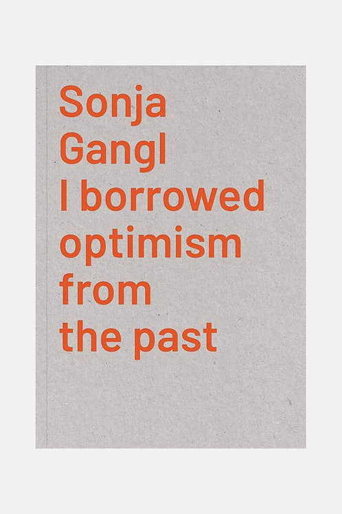 Sonja Gangl - I Borrowed Optimism from the Past