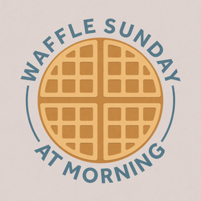 Morning - Waffle Sunday