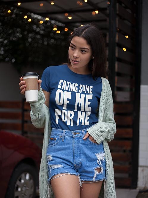 Saving Some of Me for Me T-shirt