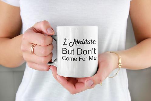 I Meditate Coffee Mug